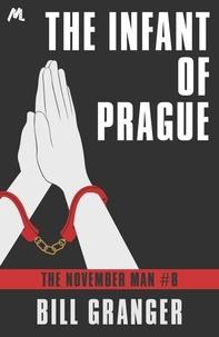 Bill Granger - The Infant of Prague - The November Man Book 8.