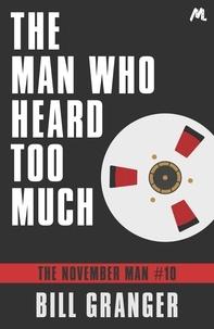 Bill Granger - The Man Who Heard Too Much - The November Man Book 10.
