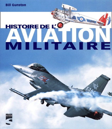 Bill Gunston - Histoire de l'aviation militaire.