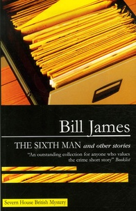 Bill James - The Sixth Man : And Other Stories.