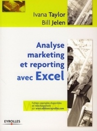 Bill Jelen et Ivana Taylor - Analyse marketing et reporting avec Excel.