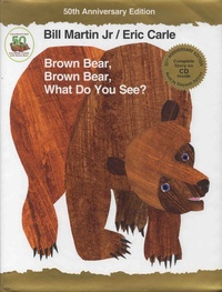 Bill Jr Martin et Eric Carle - Brown Bear, Brown Bear, What Do You See? 50th Anniversary Edition with audio CD.