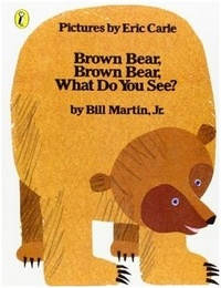 Bill Jr Martin et Eric Carle - Brown Bear, Brown Bear, What Do You See ?.