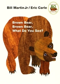 Bill Jr Martin et Eric Carle - Brown Bear, Brown Bear, What do you See?.