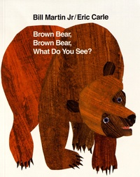 Bill Jr Martin et Eric Carle - Brown Bear, Brown Bear What Do You See?.