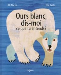 Bill Jr Martin et Eric Carle - Ours blanc, dis-moi ce que tu entends ?.