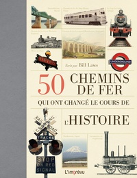 Bill Laws - 50 chemins de fer qui ont changé le cours de l'Histoire.