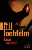 Bill Loehfelm - Face au mal.