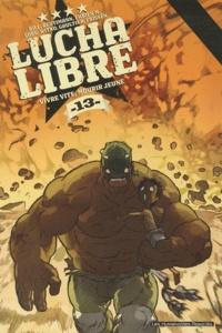 Bill et Romuald Reutimann - Lucha Libre Tome 13 : Vivre vite, mourir jeune.