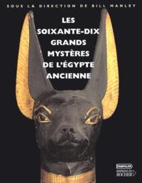 Bill Manley - Les soixante-dix grands mystères de l'Egypte ancienne.