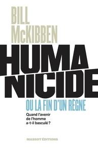 Bill McKibben - Humanicide ou la fin d'un règne - Quand l'avenir de l'homme a-t-il basculé ?.