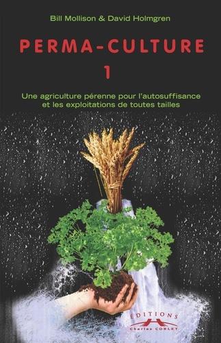 Bill Mollison et David Holmgren - Perma-culture - Tome 1, Une agriculture pérenne pour l'autosuffisance et les exploitations de toutes tailles.
