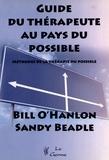 Bill O'Hanlon et Sandy Beadle - Guide du thérapeute au pays du possible - Méthodes de la thérapie du possible.
