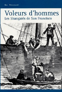 Bill Pickelhaupt - Voleurs d'hommes - Les Shangaïés de San Francisco.