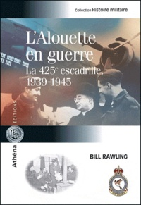 Bill Rawling - L'Alouette en guerre - La 425e Escadrille 1939-1945.