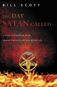 Bill Scott - The Day Satan Called - A True Encounter with Demon Possession and Exorcism.