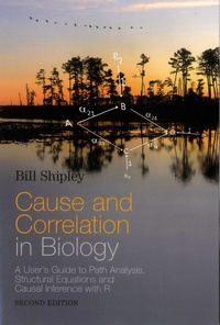 Cause and Correlation in Biology- A User's Guide to Path Analysis, Structural Equations and Causal Inference with R - Bill Shipley |