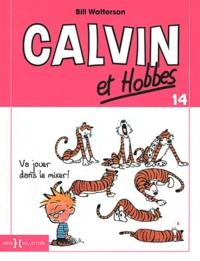 Bill Watterson - Calvin et Hobbes Tome 14 : Va jouer dans le mixer !.