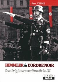Bill Yenne - Himmler et l'Ordre noir - Les origines occultes de la SS.