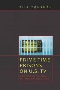 Bill Yousman - Prime Time Prisons on U.S. TV - Representation of Incarceration.
