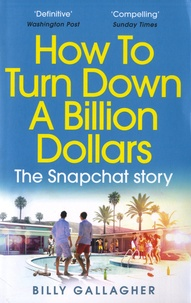 Billy Gallagher - How to Turn Down a Billion Dollars - The Snapchat Story.