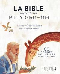 La Bible racontée par Billy Graham- 60 bonnes nouvelles pour les enfants - Billy Graham |