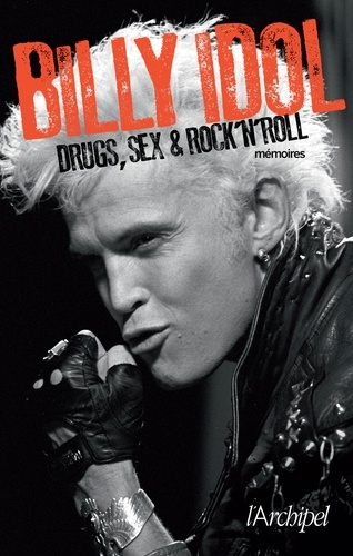 Billy Idol - Drugs, sex, and rock'n'roll - Mémoires.