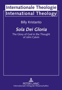 Billy Kristanto - Sola Dei Gloria - The Glory of God in the Thought of John Calvin.