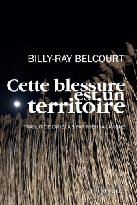 Billy-Ray Belcourt et Mishka Lavigne - Cette blessure est un territoire.