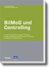 BilMoG und Controlling - Das Bilanzrechtsmodernisierungsgesetz im Überblick. Wichtige Neuregelungen und deren Umsetzung im Controlling. Konsequenzen für das Berichtswesen..