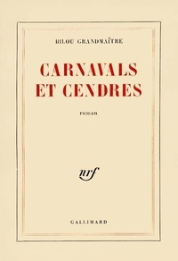Bilou Grandmaître - Carnavals et cendres.