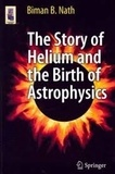 Biman B. Nath - The Story of Helium and the Birth of Astrophysics.