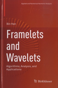 Bin Han - Framelets and Wavelets - Algorithms, Analysis, and Applications.