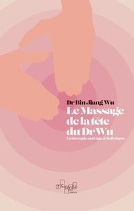 Bin Jiang Wu - Le massage de tête du Dr Wu - La thérapie anti-âge et holistique.