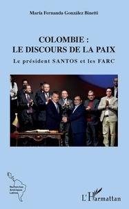 Binetti maría fernanda González - Colombie : le discours de la paix - Le président Santos et les FARC.