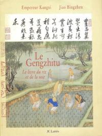 Le Gengzhitu- Le livre du riz et de la soie - Bingzhen Jiao |