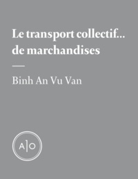 Binh An Vu Van - Le transport collectif... de marchandises.