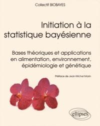 Initiation à la statistique bayésienne- Bases théoriques et applications en alimentation, environnement, épidémiologie et génétique -  BioBayes |