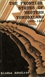 Biodun Adediran - The Frontier States of Western Yorubaland - State Formation and Political Growth in an Ethnic Frontier Zone.