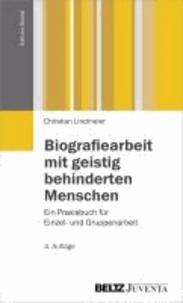 Biografiearbeit mit geistig behinderten Menschen - Ein Praxisbuch für Einzel- und Gruppenarbeit.