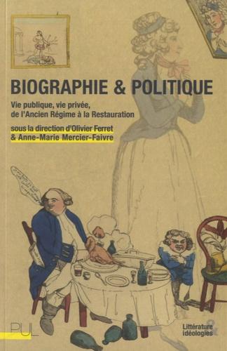 Biographie et politique. Vie publique, vie privée, de l'Ancien Régime à la Restauration
