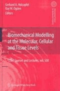 Biomechanical Modelling at the Molecular, Cellular and Tissue Levels.