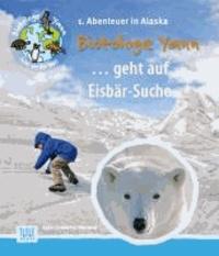 Biotologe Yann ...geht auf Eisbär-Suche - 1. Abenteuer in Alaska.