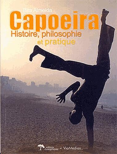Bira Almeida - Capoeira - Histoire, philosophie et pratique.