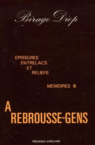 Birago Diop - Mémoires - Tome 3, A rebrousse-gens.