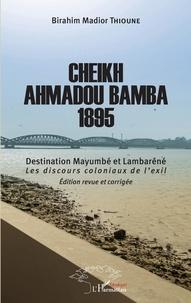 Birahim Madior Thioune - Cheikh Ahmadou Bamba 1895 - Destination Mayumbé et Lambaréné - Les discours coloniaux de l'exil.