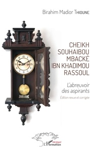 Birahim Madior Thioune - Cheikh Souhaibou Mbacké Ibn Khadimou Rassoul - L'abreuvoir des aspirants.