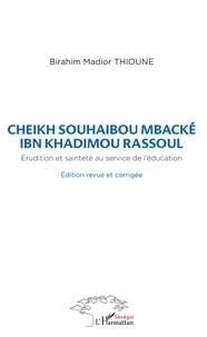 Birahim Madior Thioune - Cheikh souhaibou mbacké ibn khadimou rassoul - Erudition et sainteté au service de l'éducation.