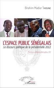 Birahim Madior Thioune - L'espace public sénégalais - Le discours politique de la présidentielle 2012.