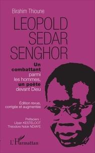 Birahim Madior Thioune - Léopold Sédar Senghor - Un combattant parmi les hommes, un poète devant Dieu.